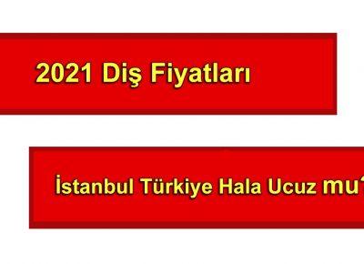 2021 diş fiyatları Türkiye İstanbul